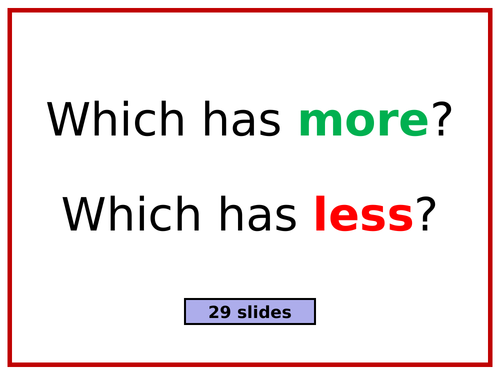 Which has MORE, Which has LESS? - 29 Slide PowerPoint
