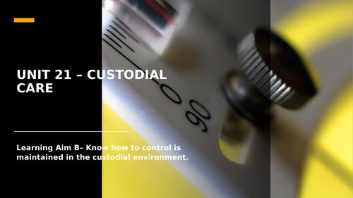 Unit 21 - Custodial Care (Learning Aim B)