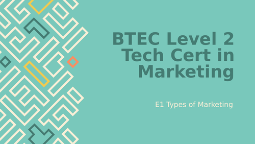 BTEC Level 2 Technical Certificate in Marketing Unit 1: Marketing in Business E1 Types of Marketing