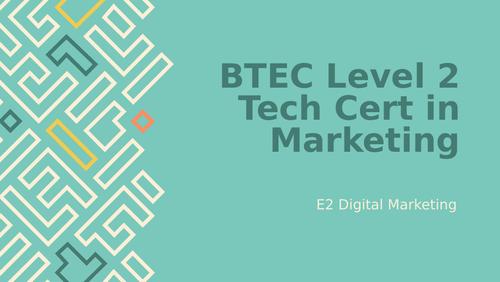 BTEC Level 2 Technical Certificate in Marketing Unit 1: Marketing in Business E2 Digital Marketing