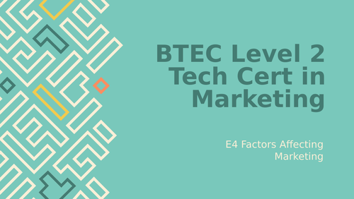 BTEC Level 2 Technical Certificate in Marketing Unit 1: Marketing in Business E4 Factors to Consider