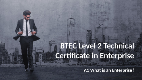 BTEC Level 2 Technical Award in Enterprise: Component 1 - A1 What is an Enterprise?