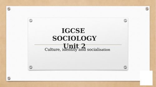 IGCSE SOCIOLOGY Unit 2 Culture, Identity and Socialisation