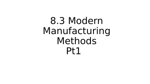 A-level - Modern Manufacturing Methods