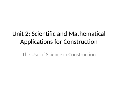 BTEC Construction & The Built Environment Unit 2 The Use of Science In Construction. (Distinction)