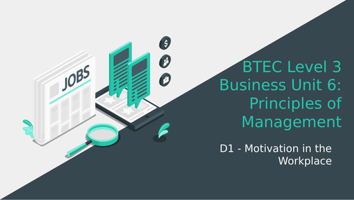 BTEC Level 3 Business Unit 6: Principles of Management D1 Motivation in the Workplace