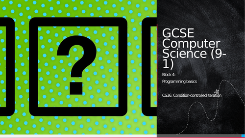 OCR GCSE CS - CS36: Condition-controlled iteration