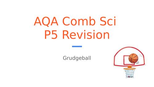 AQA Comb Sci P5 Revision: Grudgeball