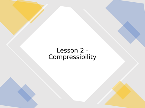 KS3 Science   3.5.1 Particle model - Lesson 2 - Compressibility  FULL LESSON