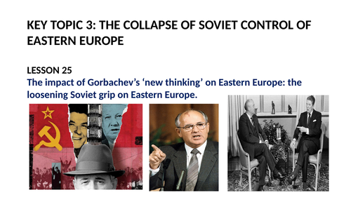 GCSE SUPER POWER RELATIONS AND THE COLD WAR LESSON 25.  THE COLLAPSE OF SOVIET CONTROL IN EASTERN EU