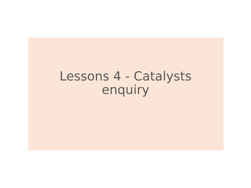 KS3 Science | 3.6.3 Chemical energy - Lesson 4 - Catalysts enquiry FULL LESSON