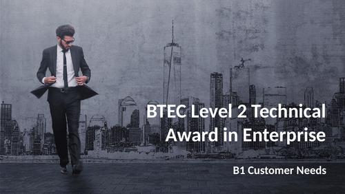 BTEC Level 2 Technical Award in Enterprise - Component 1: Exploring Enterprises B1 Customer Needs