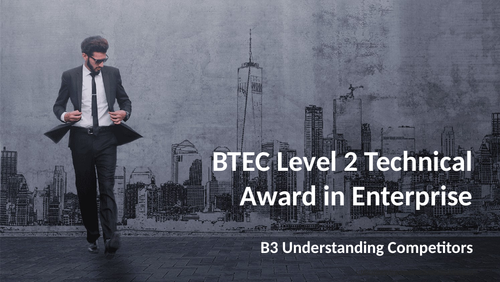 BTEC Level 2 Technical Award in Enterprise - Component 1: Exploring Enterprises B3 Competitors
