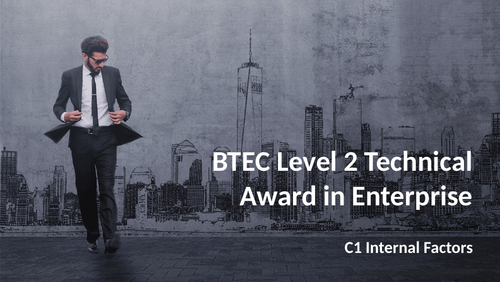 BTEC Level 2 Technical Award in Enterprise - Component 1: Exploring Enterprises C1 Internal Factors