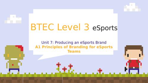 BTEC Level 3 eSports Unit 7: Producing an eSports Brand A1 Principles of Branding an eSports Team