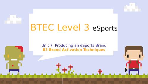 BTEC Level 3 eSports Unit 7: Producing an eSports Brand B3 Brand Activation Techniques