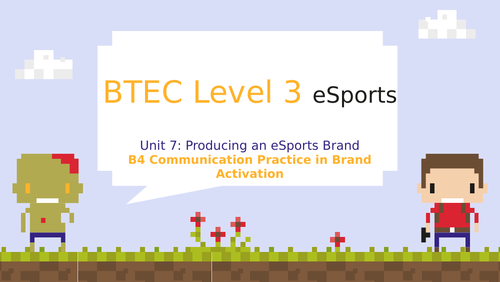 BTEC Level 3 eSports Unit 7: Producing an eSports Brand B4 Communication Practice Brand Activation