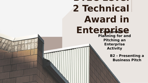 BTEC Level 2 Tech Award in Enterprise Component 2: Pitching an Enterprise B2 Presenting a Pitch