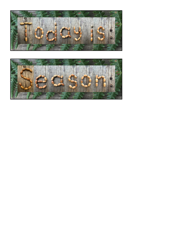 Today is and seasons signs to go with my nature calendar