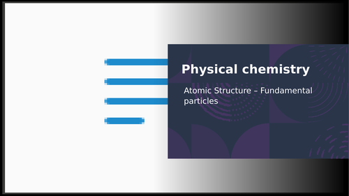 A-Level Chemistry-Title Page-3.1 Physical Chemistry-3.1.1-Atomic structure Fundamental Particles