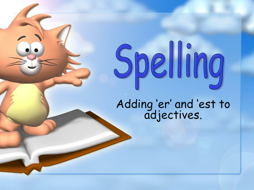 Adding 'er' and 'est' to adjectives Spelling rules