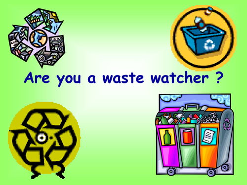 Are you a waste watcher ?