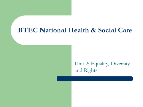 BTEC National Health and Social Care Unit 2 Equality, Diversity and Rights