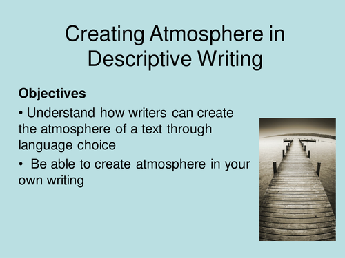Descriptive Writing: Creating Atmosphere
