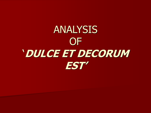 "analysis of dulce decorum est Critical analysis of wilfred owen's ""dulce et decorum est"" wilfred owen's poem ""dulce et decorum est"", is a powerful poem with graphical lifelike images on."