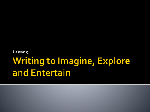Year 7 Writing to Imagine, Explore, Entertain