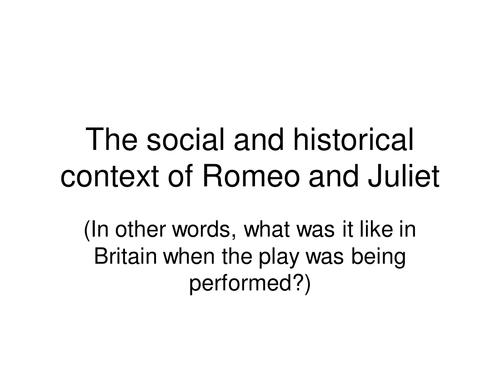 Romeo and Juliet Social and Hist context