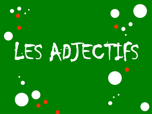 Les adjectifs - revision (agreements)