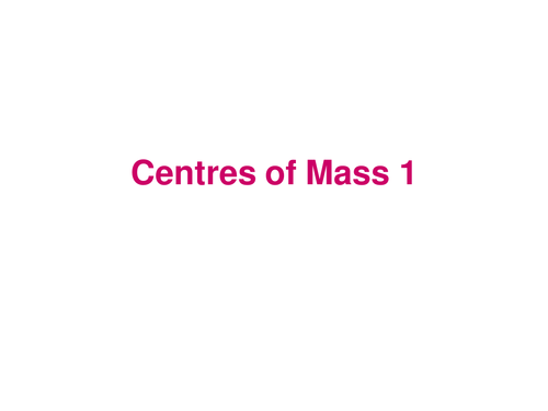 A level Maths: Powerpoints on centres of mass
