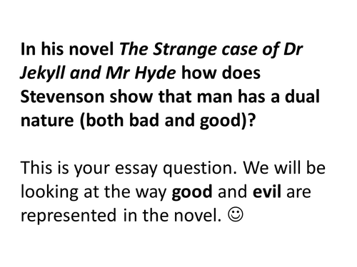 dr.jekyll and mr.hyde duality of human nature essay Free essay: dr jekyll and mr hyde ca the strange case of dr jekyll and mr hyde was written in this novella dwells into the concept of the duality of human nature.