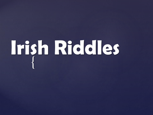Irish  Riddles