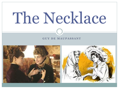 the necklace guy de maupassant noby dshowarth teaching  the necklace guy de maupassant noby dshowarth teaching resources tes