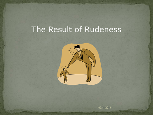 The Result of Rudeness