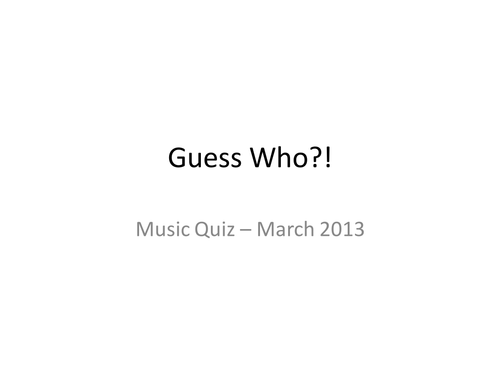 Guess Who Music Quiz March 2013