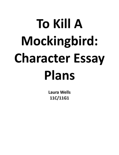 To Kill A Mockingbird Character Essay Plans by Jelach