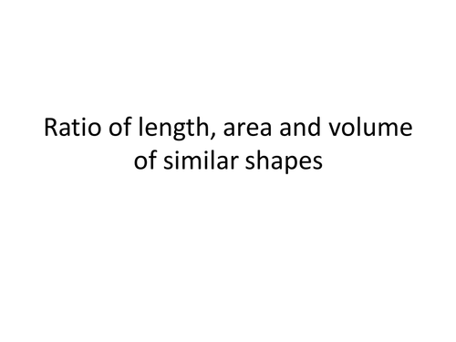 Ratio of Length, Area and Volume of similar shapes