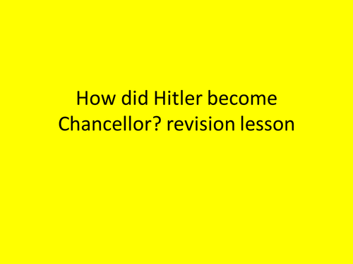 How did Hitler become Chancellor? Revision Lesson