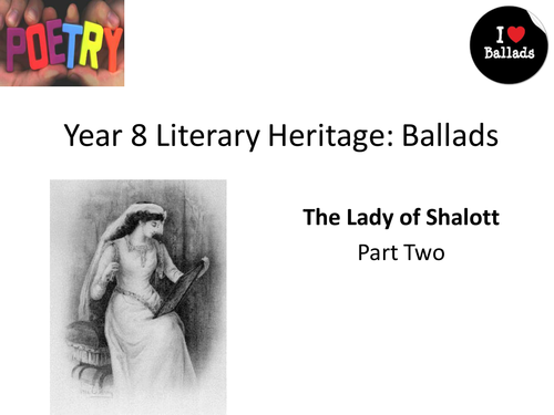 Teaching Ballads SOW:  07 The Lady of Shallot
