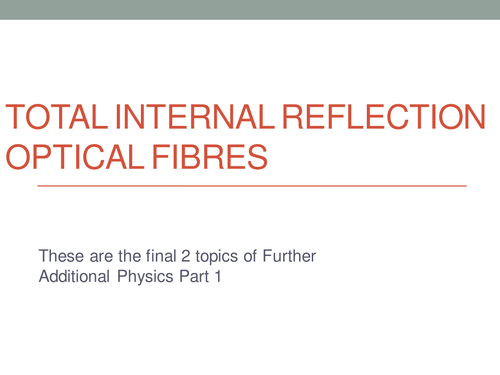 Total Internal Reflection, Optical Fibres, Lasers
