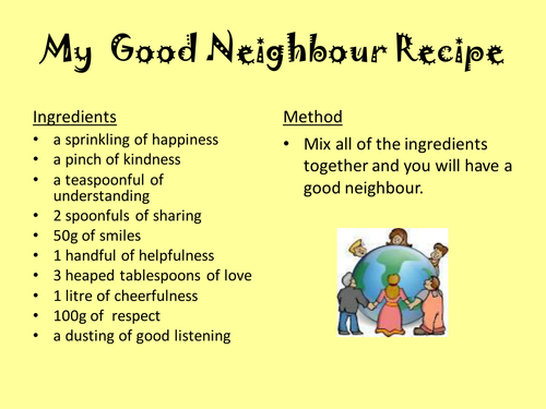 essay on being a good neighbour Everyone has neighbours, that much is obvious whether they live down the street or if they live within throwing distance every person, every.