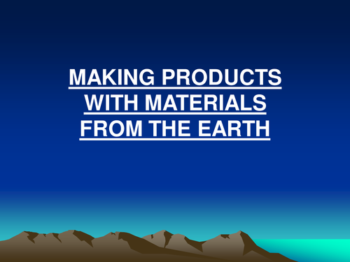 Making products with materials from the Earth