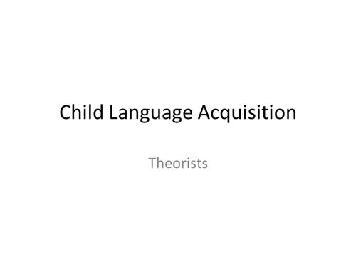 Child Language Acquitision (CLA) Theorists