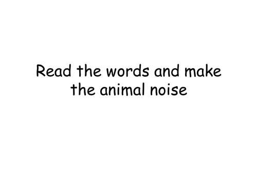 Read the animal name and make the noise