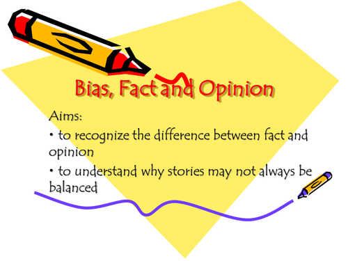 Bias; fact and opinion.