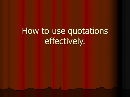 How to use quotations effectively.