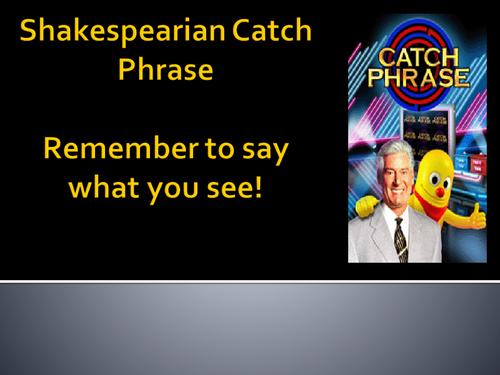 Shakespearian Catch Phrase